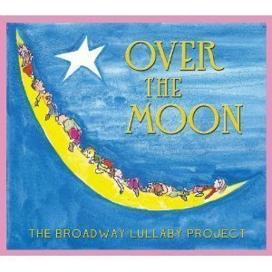 Over The Moon: The Broadway Lullaby Project